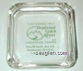 Come out and play with us. Deadwood Gulch Resort and Convention Center, Hwy 85 South, Box 643, Deadwood, SD 57732, 1-800-695-1876 - Green imprint Glass Ashtray