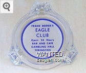 Frank Dodge's Eagle Club, Open 24 Hours, Bar and Cafe, Gambling Hall, Yerington, Nevada - Blue on white imprint Glass Ashtray