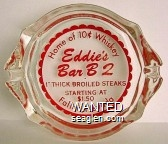 Home of 10c Whiskey, Eddie's Bar B Q, 1'' Thick Broiled Steaks, Starting at $1.50, Fallon, Nevada - Red imprint Glass Ashtray