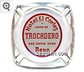 Hotel El Cortez, Home of Trocadero and Coffee Shop, Reno - Red on white imprint Glass Ashtray