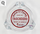 Hotel El Cortez, Home of Trocadero, Where Life Begins In, Reno - Red on white imprint Glass Ashtray