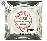 Fortune Club, Gambling House, Saloon, Downtown  Las Vegas, Nev. - Red imprint Glass Ashtray