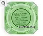 The Golden Bubble, $10,000 Keno - Buffet Dinners, 5 to 9 Daily - Restaurant - Bar Open 24 Hrs., Gardnerville Nevada - Green on white imprint Glass Ashtray