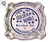 Gaming - Cafe - Bar, Golden Bubble, Most Liberal Slots in Gardnerville,  Nev. - Blue imprint Glass Ashtray