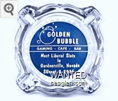 Golden Bubble, Gaming - Cafe - Bar, Most Liberal Slots in Gardnerville Nevada, SUnset 2-2925 - White on blue imprint Glass Ashtray