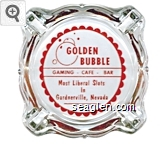 Golden Bubble, Gaming - Cafe - Bar, Most Liberal Slots In Gardnerville, Nevada - Red on white imprint Glass Ashtray