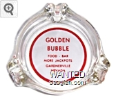 Golden Bubble, Food - Bar, More Jackpots, Gardnerville, Nevada - Red on white imprint Glass Ashtray