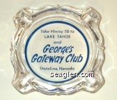 Take Hiway 50 to Lake Tahoe and George's Gateway Club, Stateline, Nevada - Blue imprint Glass Ashtray