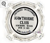 Continuous Entertainment, Hawthorne Club, Hawthorne, Nevada, Open 24 Hrs., Dancing - Gaming - Black on white imprint Glass Ashtray