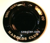 Harolds Club, 50 Years, 1935-1985 - Gold imprint Glass Ashtray