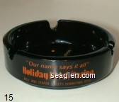 ''Our name says it all'', Holiday Hotel / Casino, Mill and Center Streets Downtown Reno - Orange imprint Glass Ashtray