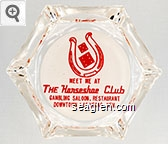 Meet Me At The Horseshoe Club, Gambling Saloon, Restaurant, Downtown Las Vegas, Nev. - Red on white imprint Glass Ashtray