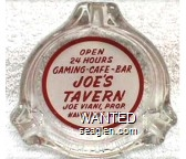 Open 24 Hours Gaming - Cafe - Bar, Joe's Tavern, Joe Viani, Prop., Hawthorne, Nev. - Red on white imprint Glass Ashtray