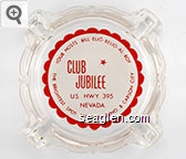 Club Jubilee, U.S. Hwy. 395 Nevada, Your Hosts Bill - Elio - Relio - Al - Roy, The Brightest Spot Between Reno and Carson City - Red on white imprint Glass Ashtray