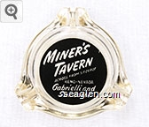 Miner's Tavern, Across from S.P. Depot, Reno - Nevada, Gabrielli and Sarzotti - White on black imprint Glass Ashtray