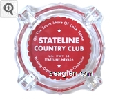 On the South Shore of Lake Tahoe, Stateline Country Club, U.S. Hwy. 50, Stateline, Nevada, Dining - Dancing - Gaming - Cocktails - White on red imprint Glass Ashtray