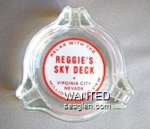 Relax With the … Reggie's Sky Deck, Virginia City, Nevada … Million Dollar View - Red on white imprint Glass Ashtray