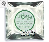 Silver Dollar Club, Choice Wines & Liquors, 400 Commercial St. Elko, Nevada - Green on white imprint Glass Ashtray