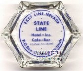 East Line Nevada, State Line Hotel - Inc.,  Cafe - Bar, Lounge & Casino, P.O. Box 37,  Wendover, Utah - Blue imprint Glass Ashtray