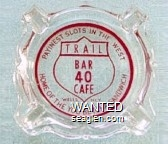 Payinest Slots in the West, Trail Bar 40 Cafe, Wells, Nev., Home of the You Betcha Sandwich - Red imprint Glass Ashtray