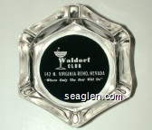 Waldorf Club, 142 N. Virginia - Reno, Nevada, ''Where Only The Best Will Do'' - Clear through black imprint Glass Ashtray