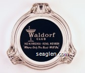 Waldorf Club, 142 N. Virginia - Reno, Nevada, ''Where Only The Best Will Do'' - White on black imprint Glass Ashtray