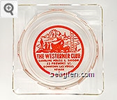 The Westerner Club, Gambling House & Saloon, 23 Fremont St. Downtown Las Vegas, Nevada - Red on white imprint Glass Ashtray