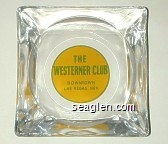 The Westerner Club, Downtown Las Vegas, Nev. - Green on yellow imprint Glass Ashtray