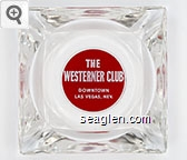 The Westerner Club, Downtown Las Vegas, Nev. - White on red imprint Glass Ashtray