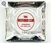 The Westerner Club, Downtown Las Vegas, Nev. - Red imprint Glass Ashtray