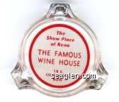 The Show Place of Reno, The Famous Wine House, 18 E. Commercial Row - Red on white imprint Glass Ashtray