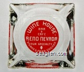 Wine House, Bar & Cafe, Reno Nevada, Our Specialty Steaks & Fried Chicken - White on red imprint Glass Ashtray