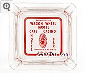 Borrowed From, Wagon Wheel Motel Cafe  Casino, Hotel, Bar, Junction U.S. 40 and 93, Wells, Nevada - Red on white imprint Glass Ashtray